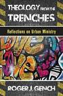 Theology from the Trenches: Reflections on Urban Ministry by Roger J. Gench (Paperback, 2014)