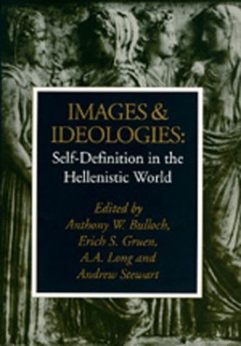 Images and Ideologies: Self-definition in the Hellenistic World (Hellenistic Cul