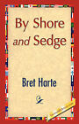 By Shore and Sedge by Bret Harte (Hardback, 2007)
