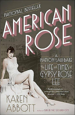 American Rose: A Nation Laid Bare: The Life and Times of Gypsy Rose Lee by...