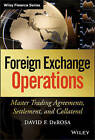 Foreign Exchange Operations: Master Trading Agreements, Settlement, and Collateral by David F. DeRosa (Hardback, 2013)
