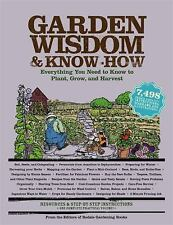 Wisdom & Know-How: Garden Wisdom and Know-How : Everything You Need to Know to Plant, Grow, and Harvest (2010, Paperback)