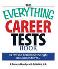The Everything Career Tests Book: 10 Tests to Determine the Right Occupation for You by Robin Holt, A. Bronwyn Llewellyn (Paperback, 2007)