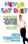 Never Say Diet: On Why Everything You've Ever Been Told About Losing Weight is Wrong by Drew Fobbester (Paperback, 2005)