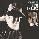 Singing Through the Hard Times: A Utah Phillips Celebration by Various Artists (CD, Feb-2009, 2 Discs, Righteous Babe Records)