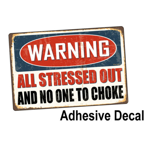 Warning All Stressed Our and No One to Choke Decorative Signs /& Plaques