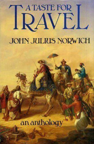A Taste for Travel: An Anthology,John Julius Norwich