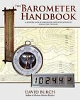 The Barometer Handbook: A Modern Look at Barometers and Applications of Barometric Pressure by David Burch (Paperback / softback, 2009)