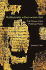 Multitextuality in the Homeric Iliad: The Witness of Ptolemaic Papyri by Graeme D. Bird (Paperback, 2010)