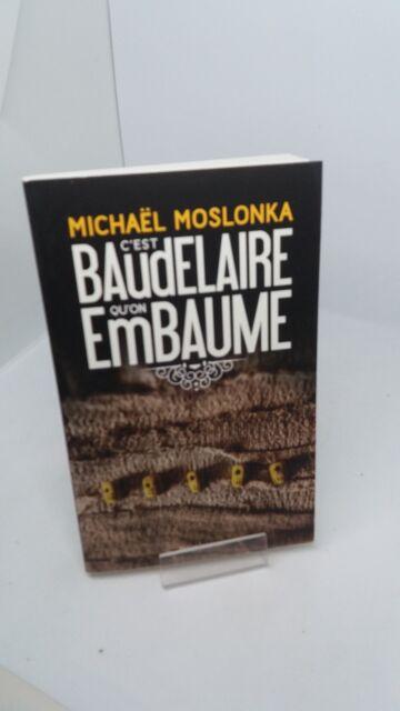 C'est Baudelaire qu'on embaume -  Michael Moslonka - Fleur Sauvage