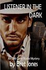 Listener in the Dark: An Old-Time Radio Mystery by Bret Jones (Paperback / softback, 2013)
