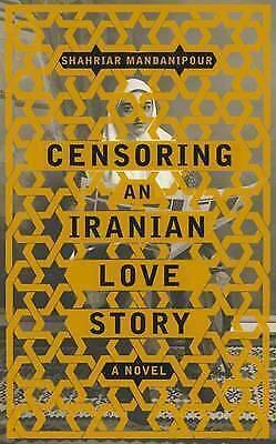 Mandanipour, Shahriar, Censoring An Iranian Love Story: A novel: A Novel of Love