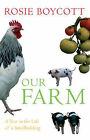 Our Farm: A Year in the Life of a Smallholding by Rosie Boycott (Hardback, 2007)