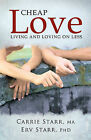 Cheap Love: Living and Loving on Less by Erv Starr PhD, Carrie Starr MA (Paperback, 2011)