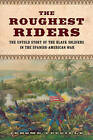 The Roughest Riders: The Untold Story of the Black Soldiers in the Spanish-American War by Jerome Tuccille (Hardback, 2015)