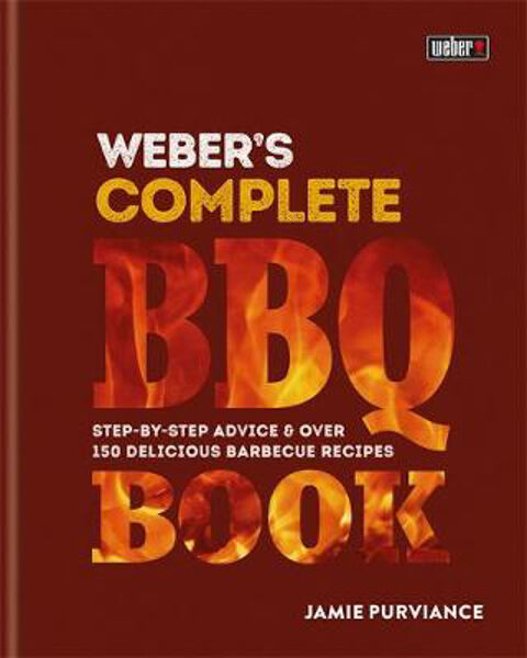 Weber's Complete Barbeque Book: Step-by-Step Advice and Over 150 Delicious Barbe