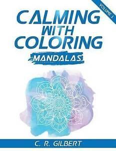 Calming-with-Coloring-Mandalas-Vol-1-by-Gilbert-C-R-Paperback