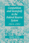 Competition and Monopoly in the Federal Reserve System, 1914-1951: A Microeconomic Approach to Monetary History by Mark Toma (Hardback, 1997)