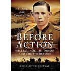 Before Action - William Noel Hodgson and the 9th Devons, a Story of the Great War by Charlotte Zeepvat (Hardback, 2014)