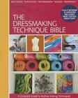 The Dressmaking Technique Bible: A Complete Guide to Fashion Sewing Techniques by Lorna Knight (Spiral bound, 2014)