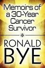 Memoirs of a 30-Year Cancer Survivor by Ronald Bye (Paperback / softback, 2009)