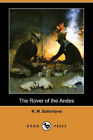 The Rover of the Andes (Dodo Press) by Robert Michael Ballantyne (Paperback / softback, 2007)