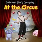 Eddie and Ellie's Opposites at the Circus by Daniel Nunn (Paperback, 2014)
