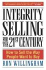 Integrity Selling for the 21st Century by Ron Willingham (Paperback, 2003)