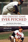 The Greatest Game Ever Pitched: Juan Marichal, Warren Spahn, and the Pitching Duel of the Century by Jim Kaplan (Paperback / softback, 2013)