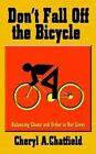 Don't Fall off The Bicycle Chatfield Authorhouse Paperback 9781403321893