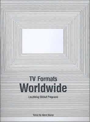 TV Formats Worldwide: Localizing Global Programs by