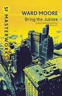 Bring the Jubilee by Ward Moore (Paperback, 2001)