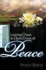 Leaving Chaos to Open Doors of Peace by Peggy Davis (Paperback / softback, 2006)