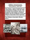 Free Religion: Report of Addresses at a Meeting Held in Boston, May 30, 1867, to Consider the Conditions, Wants, and Prospects of Free Religion in America: Together with the Constitution of the Free Religious Association There Organized. by Gale, Sabin Americana (Paperback / softback, 2012)