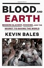 Blood and Earth: Modern Slavery, Ecocide, and the Secret to Saving the World by Kevin Bales (Hardback, 2016)