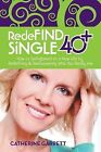 Redefind Single 40+: How to Springboard to a New Life by Redefining & Rediscovering Who You Really Are by Catherine Garrett (Paperback / softback, 2013)