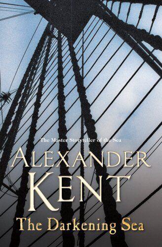 The Darkening Sea: (Richard Bolitho: Book 22) by Kent, Alexander 0099484455 The