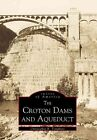 The Croton Dams and Aqueduct by R Christopher Tompkins 9780738504551