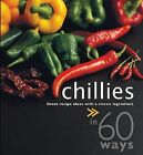 Chillies in 60 Ways: Great Recipe Ideas with a Classic Ingredient by Sylvy Soh (Paperback, 2008)
