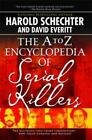The A to Z Encyclopedia of Serial Killers by Harold Schechter and David Everitt (2006, Paperback, Revised)