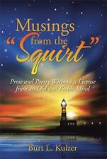 Musings from the Squirt : Prose and Poetry Without a License from an Old and...