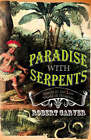 Paradise with Serpents: Travels in the Lost World of Paraguay by Robert Carver (Paperback, 2007)