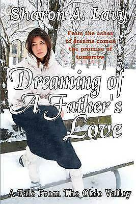 1 of 1 - NEW Dreaming of a Father's Love: A Tale From the Ohio Valley by Sharon A. Lavy