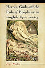 Heroes, Gods and the Role of Epiphany in English Epic Poetry by Edward L. Risden (Paperback, 2008)