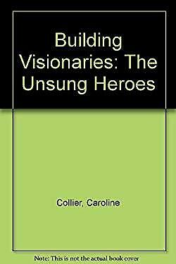Building Visionaries: The Unsung Heroes by Collier, Caroline