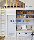 Beautifully Small: Clever Ideas for Compact Spaces by Sara Emslie (Hardback, 2014)