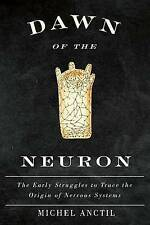 Dawn of the Neuron: The Early Struggles to Trace the Origin of Nervous...