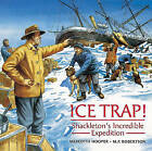 Ice Trap!: Shackleton's Incredible Expedition by Meredith Hooper (Paperback, 2001)