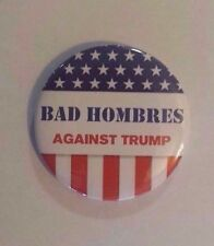 Bad Hombres Against Trump - Political Button/Pin