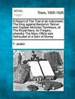 A Report of the Trial of an Indictment: The King Against Benjamin Tanner and Captain Nicholas Tomlinson, of the Royal Navy, for Forgery; Whereby the Navy Office Was Defrauded of a Sum of Money by T Jenkin (Paperback / softback, 2012)